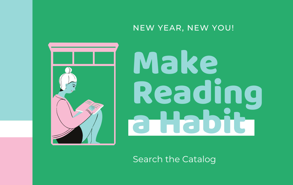New year new you, make reading a habit. Search the catalog